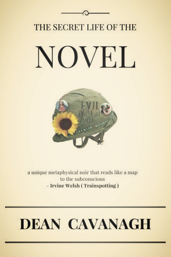 The Secret Life Of The Novel by Dean Cavangh