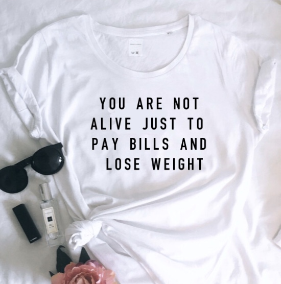 'You Are Not Alive Just To Pay Bills And Lose Weight' Ladies Organic Slogan Tee