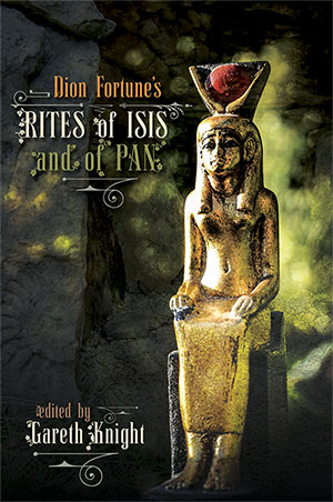 """Dion Fortune's Rites of Isis and of Pan"", edited by Gareth Knight."