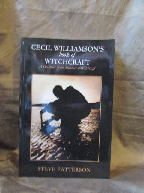 """Cecil Williamson's Book of Witchcraft; A Grimoire of the Museum of Witchcraft"", by Steve Patterson."