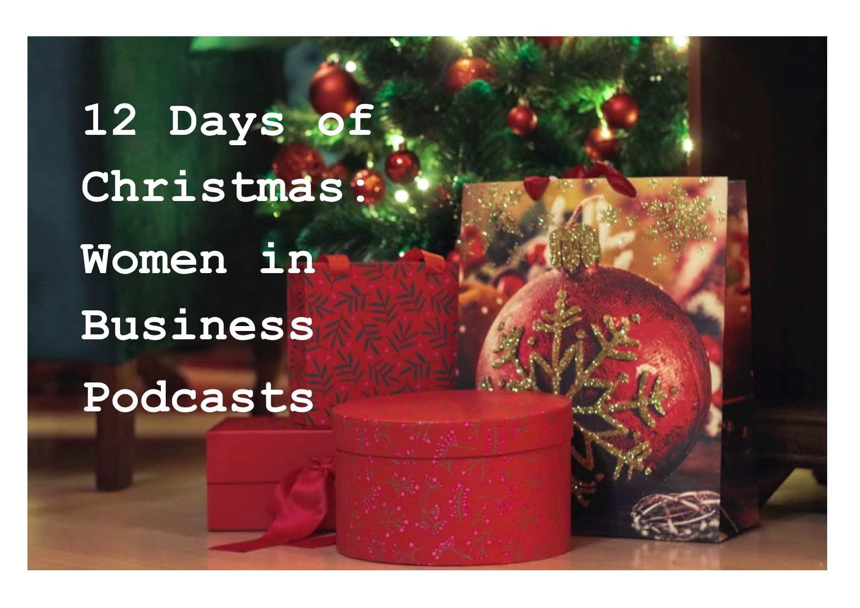 The Gift of Entrepreneurship: 12 Days of Christmas with Women in Business Podcasters