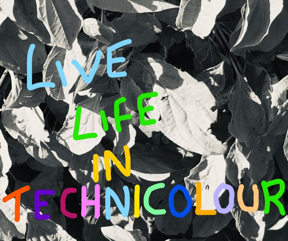 Live life in technicolour