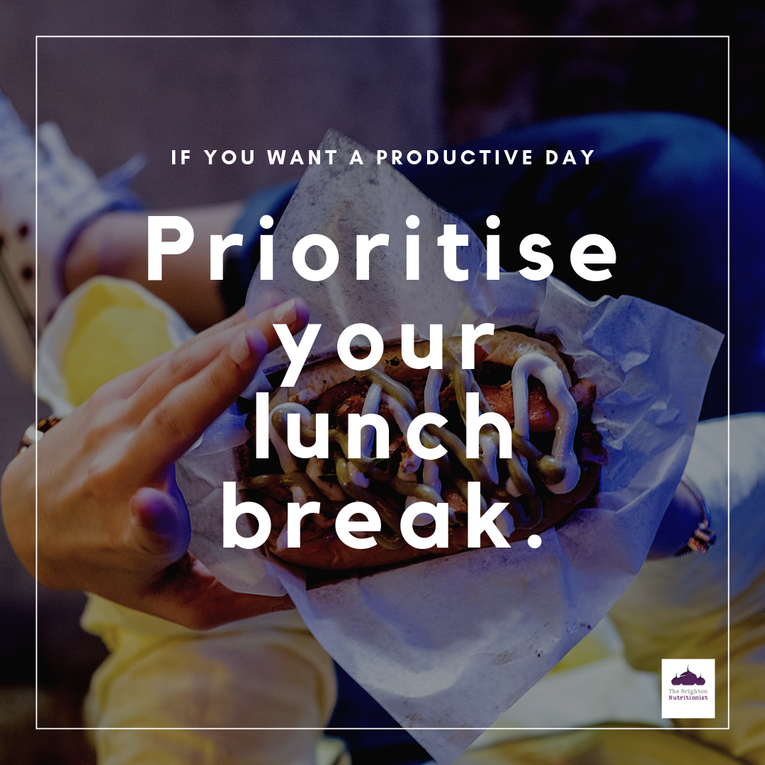 IF YOU WANT A PRODUCTIVE DAY, PRIORITISE YOUR LUNCH BREAK