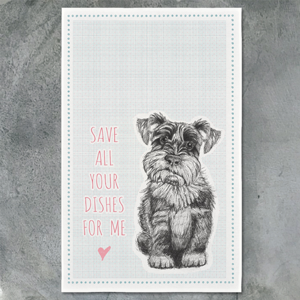 Save All Your Dishes for Me - Schnauzer Tea Towel