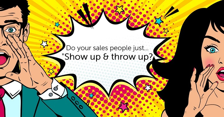 "Do your sales people just ""show up and throw up?"""