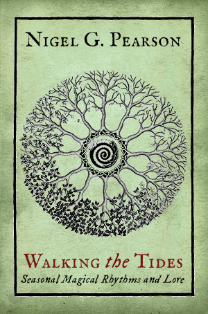 """Walking the Tides; Seasonal Magical Rhythms & Lore"", by Nigel G. Pearson. Paperback edition."