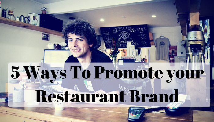 5 Ways to use your number one asset to promote your restaurant brand