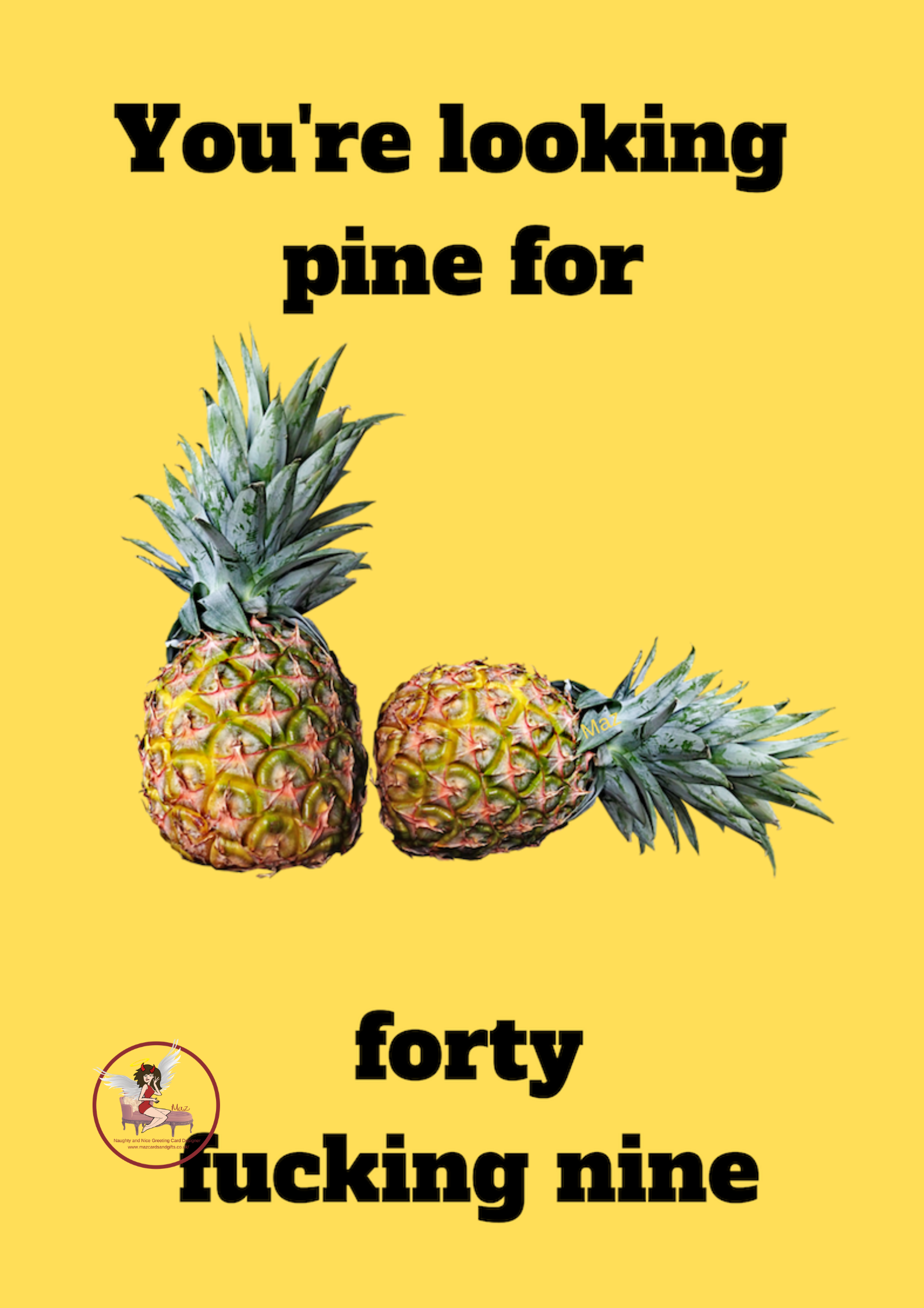 Adult Humour ~You're looking pine for 49 ~ Order No 215