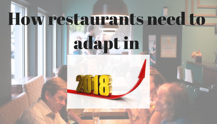 How restaurants need to adapt in 2018