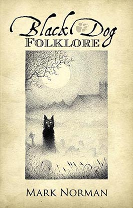 Black Dog Folklore, by Mark Norman