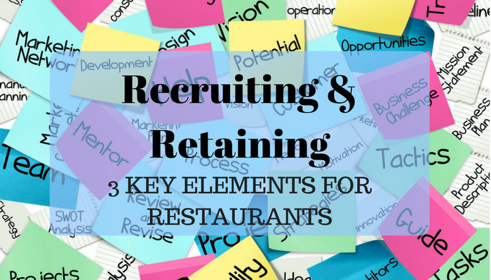 3 Key Elements to Recruit and Retain the Best Restaurant Team